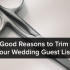 Good Reasons to Trim Your Wedding Guest List